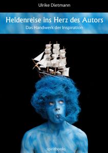 Heldenreise ins Herz des Autors - Das Handwerk der Inspiration von Ulrike Dietmann
