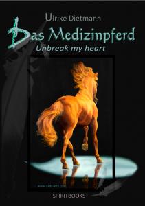 Das Medizinpferd 2 - Unbreak My Heart von Ulrike Dietmann