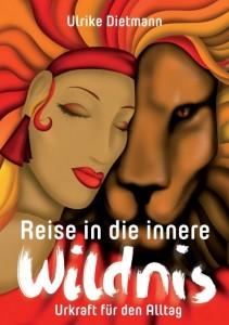 Reise in die innere Wildnis von Ulrike Dietmann