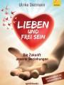 Lieben und Frei sein : Ulrike Dietmann